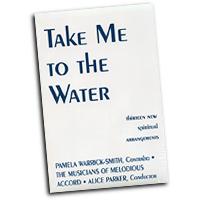Melodious Accord - Alice Parker : Take Me To The Water : SATB : 01 Songbook : Alice Parker : Alice Parker : 4243
