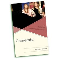 Arthur Wenk : Camerata: A Guide to Organizing and Directing Small Choruses : 01 Book :  : 978-1-4422-3557