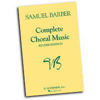 Samuel Barber : Complete Choral Music : SATB : 01 Songbook : Samuel Barber : 073999716801 : 1423475828 : 50334620