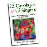 Larry Pugh : 12 Carols for about 12 Singers : SAB : 01 Songbook :  : 45/1166L