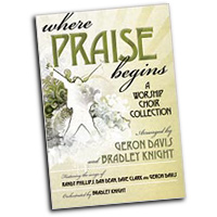 Bradley Knight : Where Praise Begins : SATB : 01 Songbook :  : 9780834177741 : 9780834177741