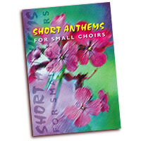 Various Composers : Short Anthems for Small Choirs - Mixed Voices : SATB : 01 Songbook : 1450183