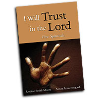 Anton Armstrong (editor) : I Will Trust in the Lord: Five Spirituals : SATB : Songbook : Anton Armstrong : 9780800679446
