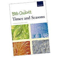 Bob Chilcott : Times and Seasons : SSA : Songbook : 9780193530881