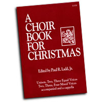 Paul R. Ladd, Jr. : A Choir Book for Christmas : SATB : 01 Book : G-3370