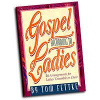 Tom Fettke : Gospel According to Ladies : SSA. : 01 Songbook :  : MB-703