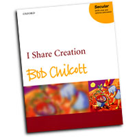 Bob Chilcott : I Share Creation : SATB : 01 Songbook : Bob Chilcott : Bob Chilcott : 0-19-335570-1
