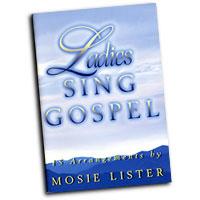 Mosie Lister : Ladies Sing Gospel : SSA. : 01 Songbook : Mosie Lister : MB-925