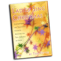 Tom Fettke : Ladies Sing Christmas : SSA. : 01 Songbook :  : MC-543