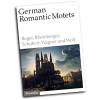 Reger, Rheinberger, Schuburt, Wagner and Wolf : German Romantic Motets : SATB : 01 Songbook : 884088450267 : 1844496805 : 14012591