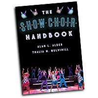 Alan Alder and Thalia Mulvihill : The Show Choir Handbook : 01 Book : 978-1-4422-4201-2