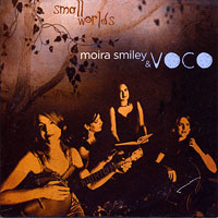 Moira Smiley and VOCO : Small Worlds : 00  1 CD :