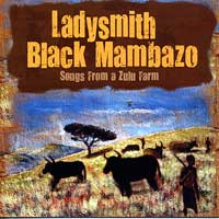 Ladysmith Black Mambazo : Songs From a Zulu Farm : 00  1 CD : 793018312721 : RAZ83127.2